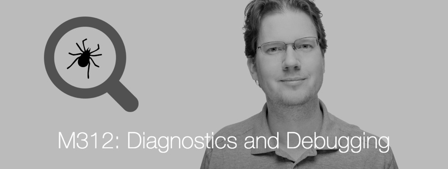 M312: Diagnostics and Debugging
